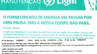 A Light informa em comunicado (acima) que o fornecimento de energia vai passar por uma pausa para melhoria da rede elétrica na região. O serviço está agendado para o dia...